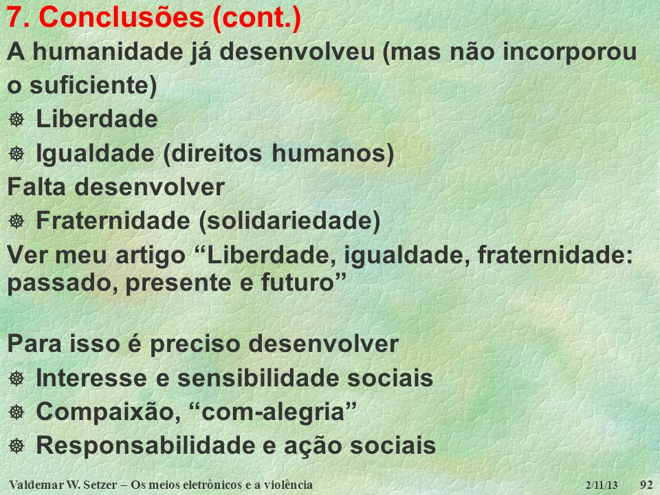 7. Conclusões (cont.) A humanidade já desenvolveu (mas não incorporou