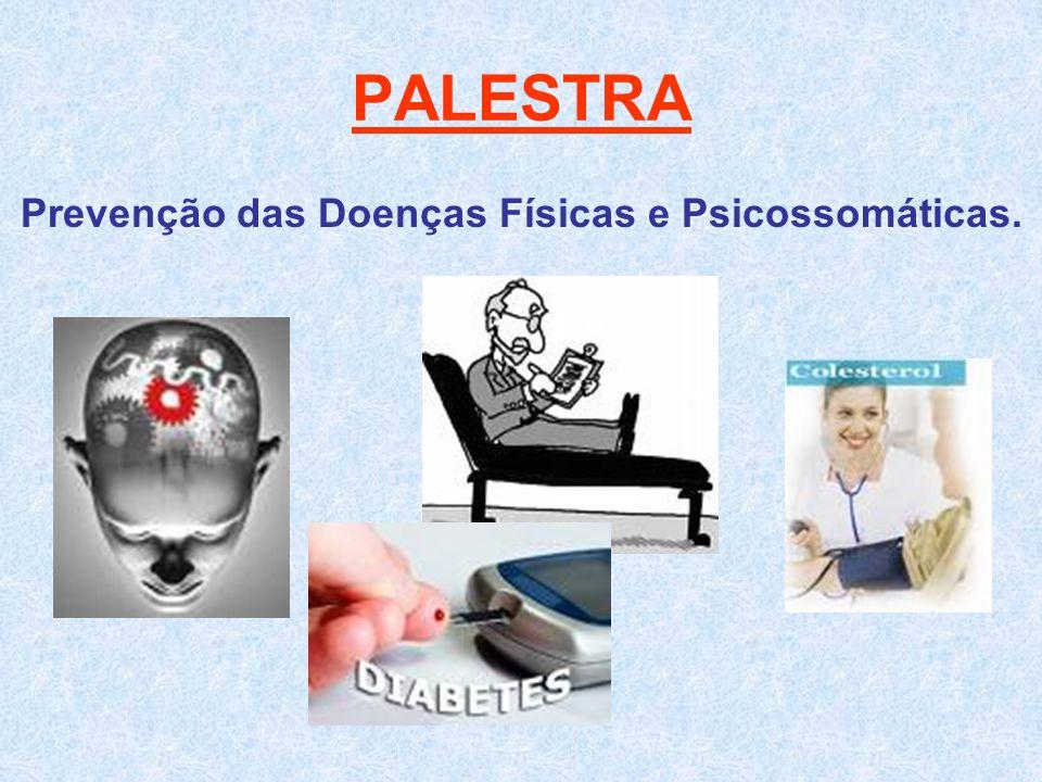 Prevenção das Doenças Físicas e Psicossomáticas.