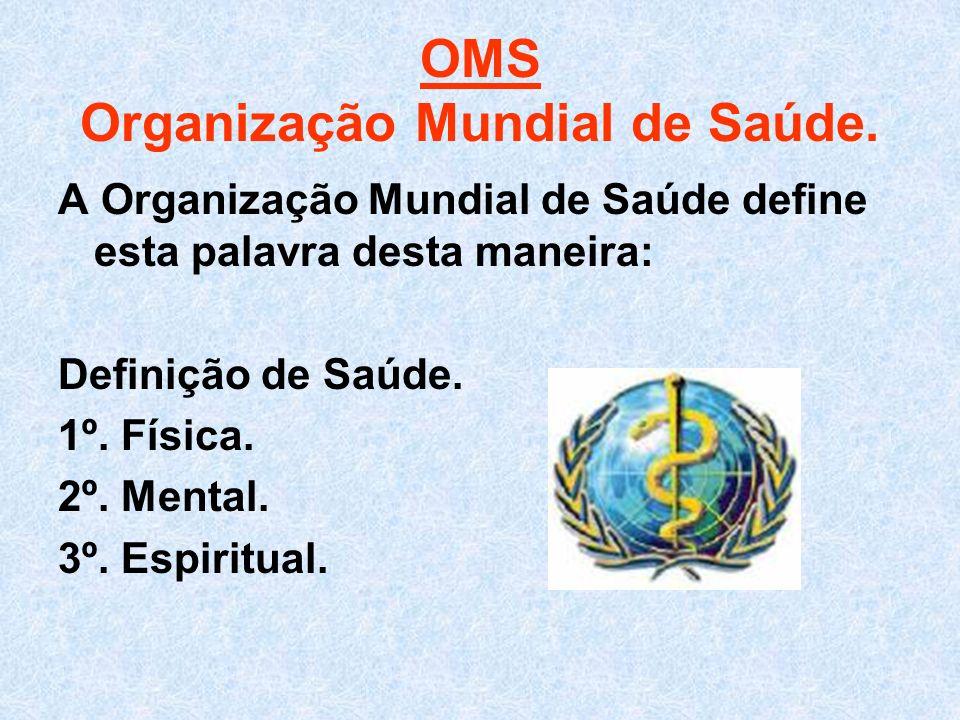 OMS Organização Mundial de Saúde.