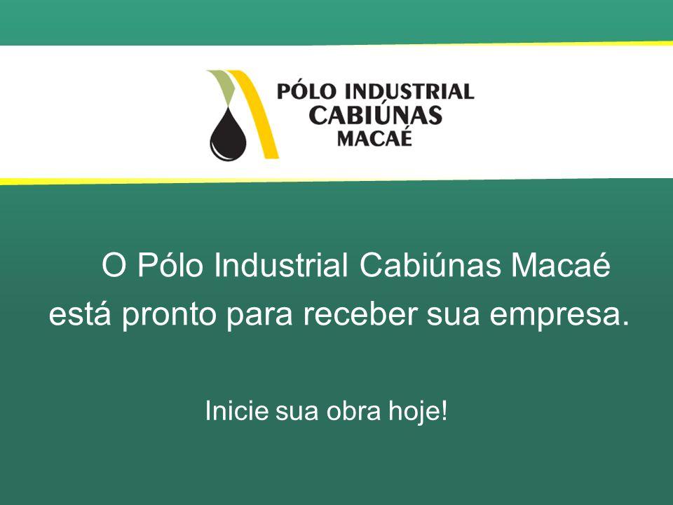 O Pólo Industrial Cabiúnas Macaé está pronto para receber sua empresa.