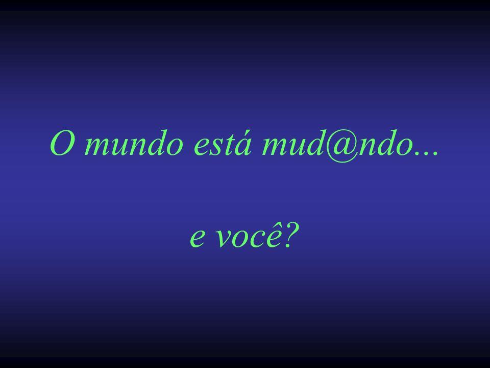 O mundo está mud@ndo... e você