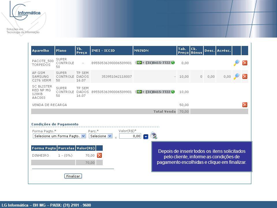 Depois de inserir todos os itens solicitados pelo cliente, informe as condições de pagamento escolhidas e clique em finalizar.