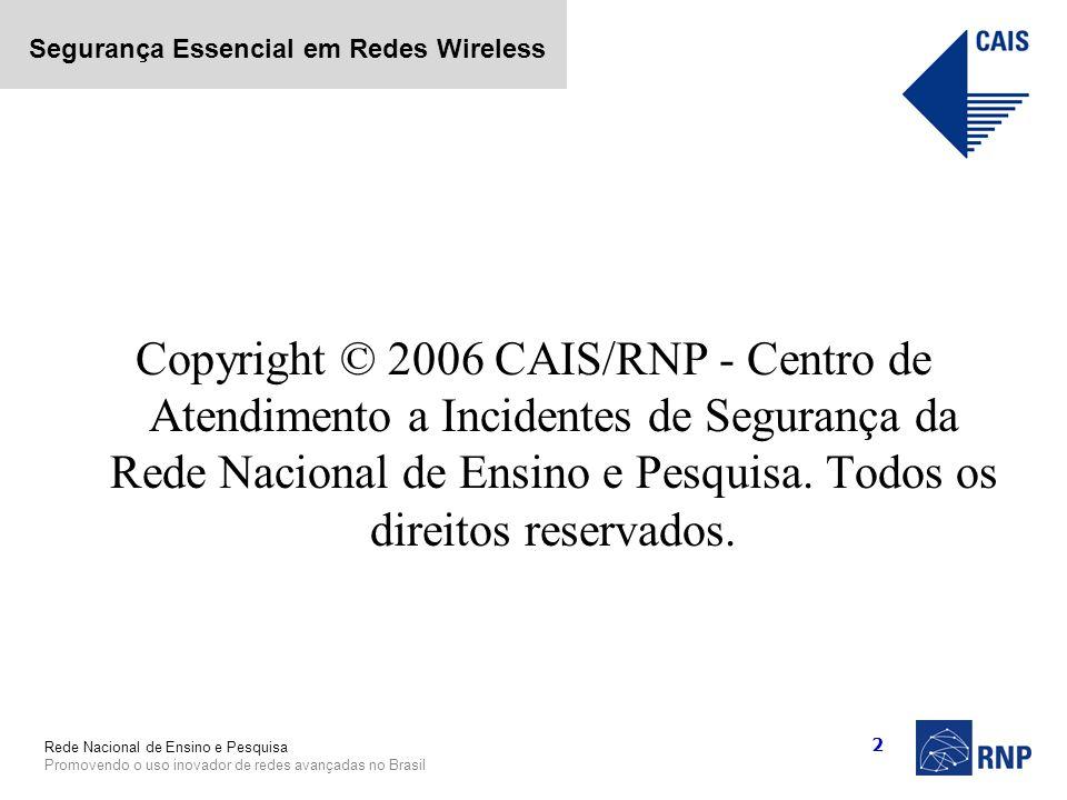 Copyright © 2006 CAIS/RNP - Centro de Atendimento a Incidentes de Segurança da Rede Nacional de Ensino e Pesquisa.