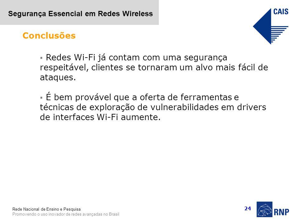 Conclusões Redes Wi-Fi já contam com uma segurança respeitável, clientes se tornaram um alvo mais fácil de ataques.