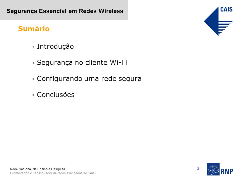 Sumário Introdução Segurança no cliente Wi-Fi Configurando uma rede segura Conclusões