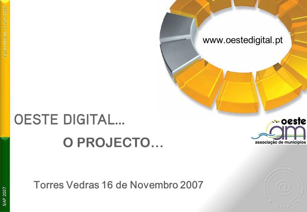www.oestedigital.pt O PROJECTO… Torres Vedras 16 de Novembro 2007