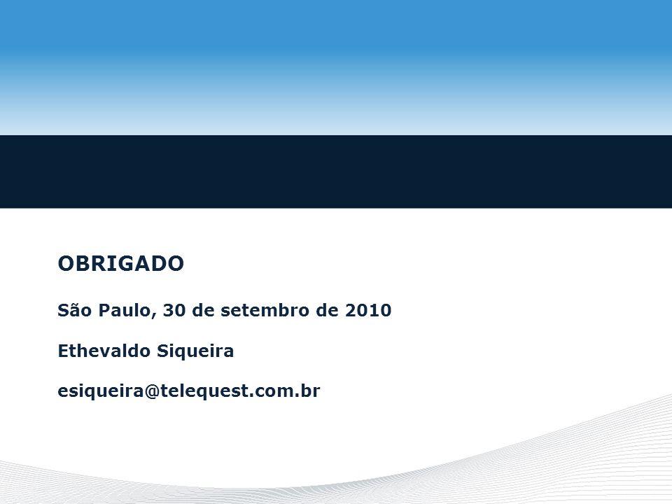 OBRIGADO São Paulo, 30 de setembro de 2010 Ethevaldo Siqueira esiqueira@telequest.com.br