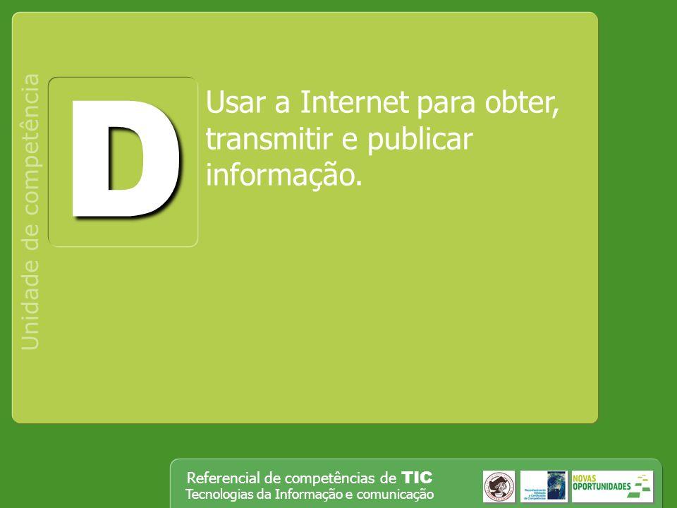 D Usar a Internet para obter, transmitir e publicar informação.