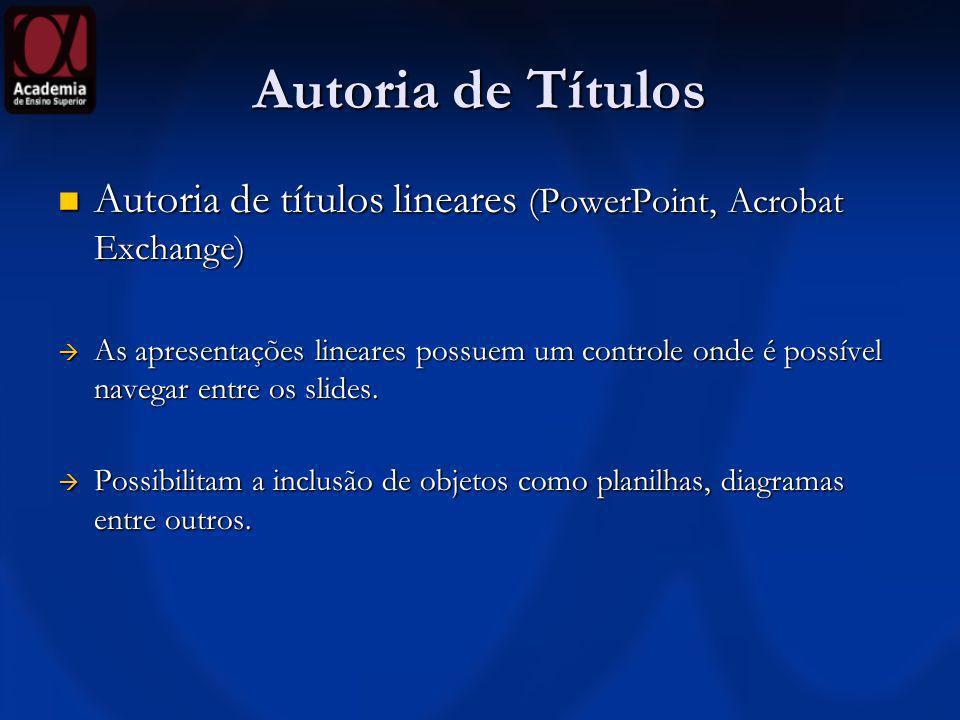 Autoria de Títulos Autoria de títulos lineares (PowerPoint, Acrobat Exchange)