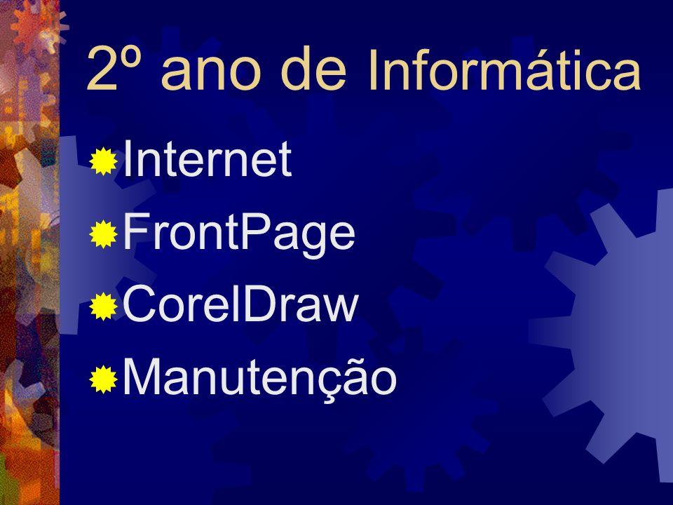 2º ano de Informática Internet FrontPage CorelDraw Manutenção