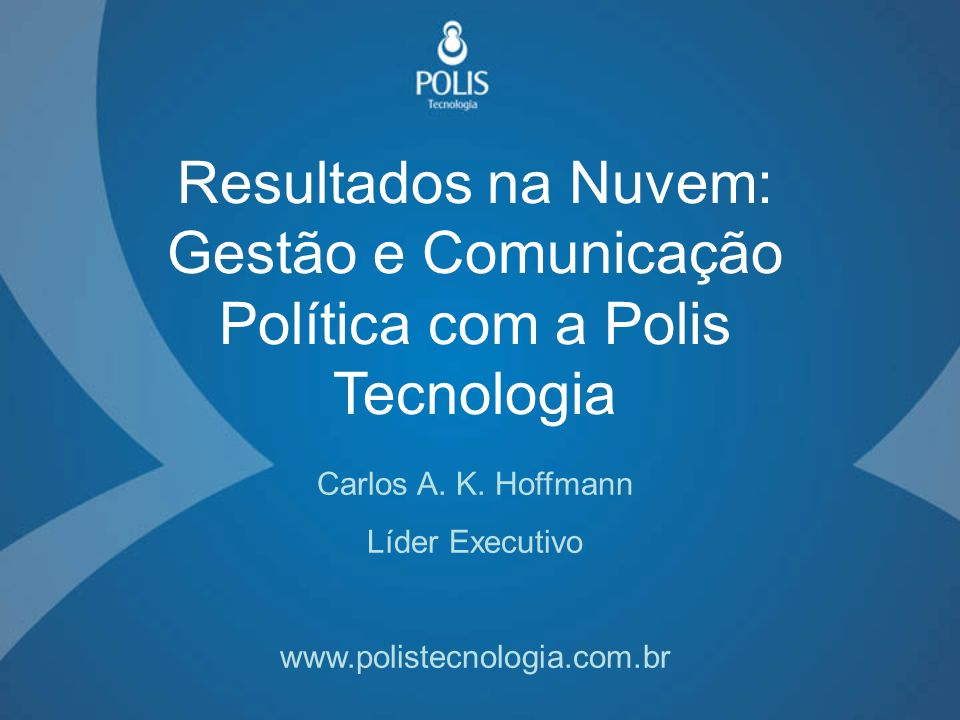 Resultados na Nuvem: Gestão e Comunicação Política com a Polis Tecnologia