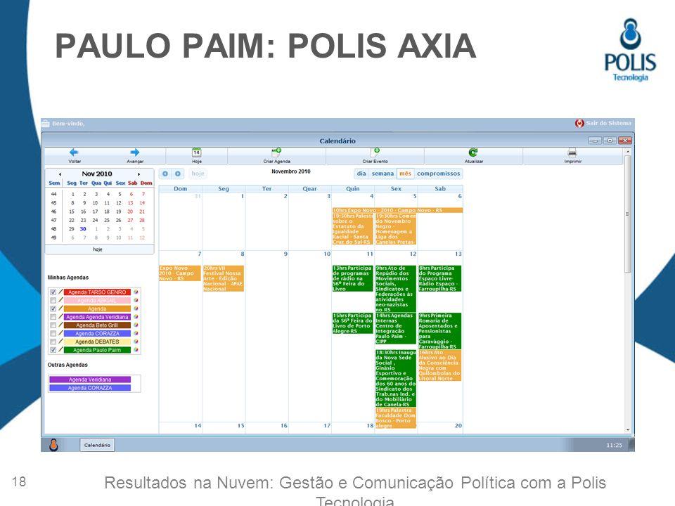 PAULO PAIM: POLIS AXIA Resultados na Nuvem: Gestão e Comunicação Política com a Polis Tecnologia