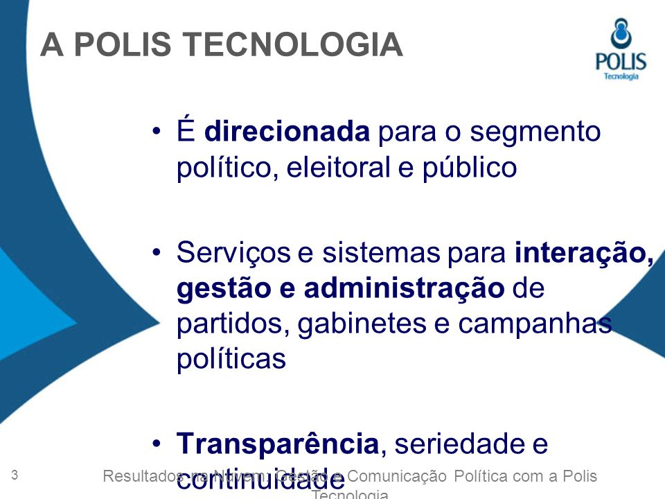 A POLIS TECNOLOGIA É direcionada para o segmento político, eleitoral e público.