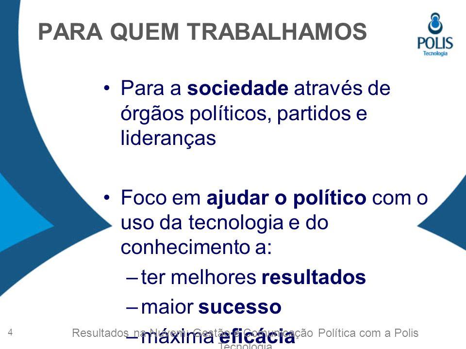 PARA QUEM TRABALHAMOS Para a sociedade através de órgãos políticos, partidos e lideranças.