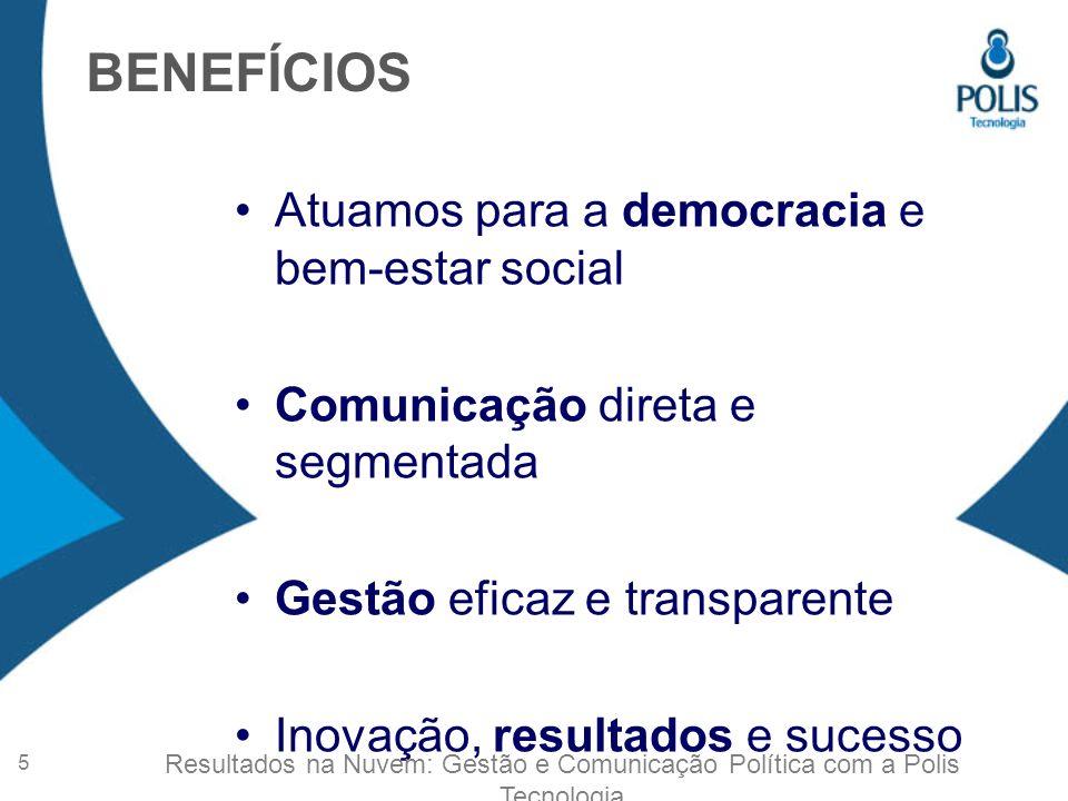 BENEFÍCIOS Atuamos para a democracia e bem-estar social