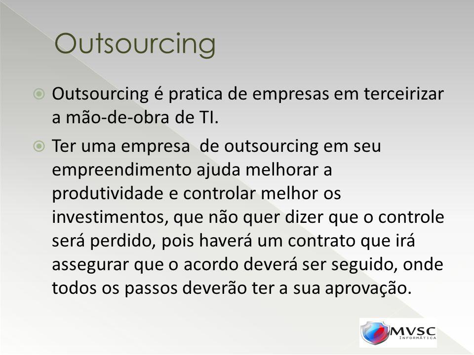 Outsourcing Outsourcing é pratica de empresas em terceirizar a mão-de-obra de TI.