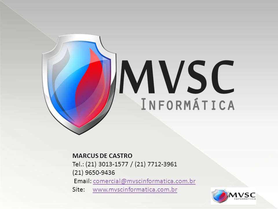 MARCUS DE CASTROTel.: (21) 3013-1577 / (21) 7712-3961. (21) 9650-9436. Email: comercial@mvscinformatica.com.br.