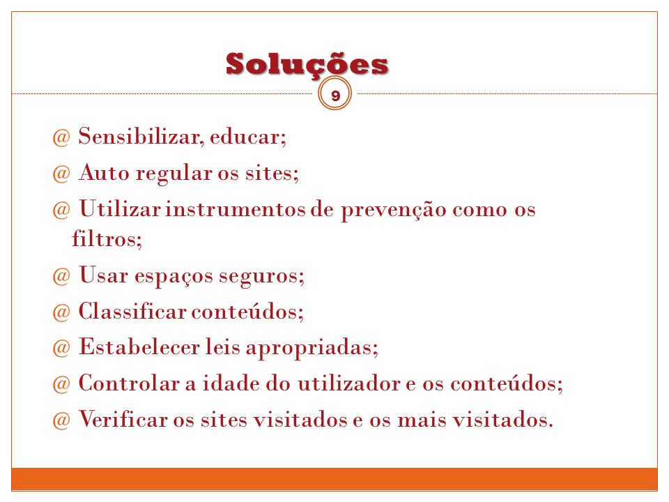 Soluções Sensibilizar, educar; Auto regular os sites;
