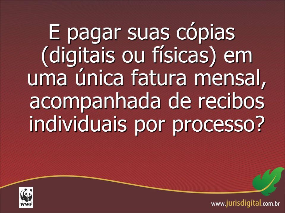 E pagar suas cópias (digitais ou físicas) em uma única fatura mensal, acompanhada de recibos individuais por processo