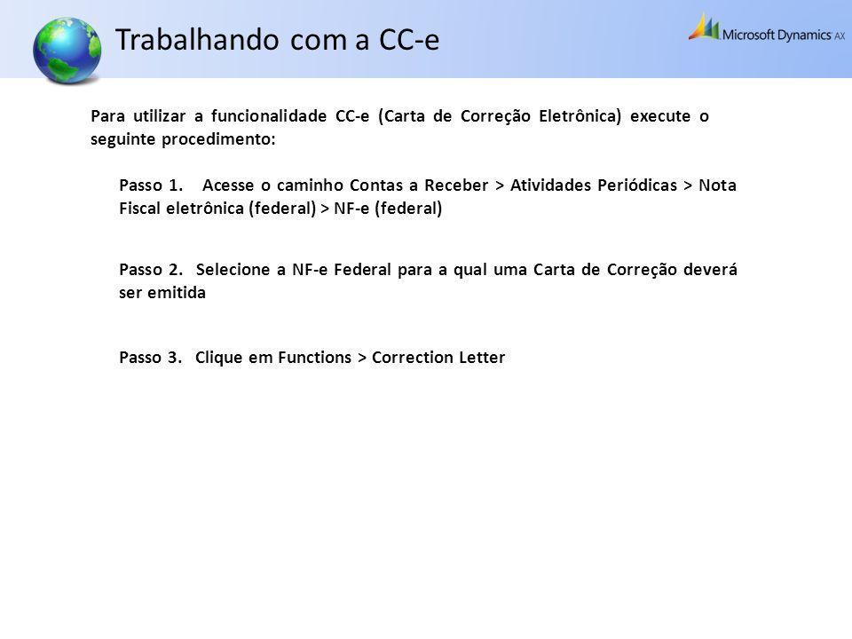 Trabalhando com a CC-e Para utilizar a funcionalidade CC-e (Carta de Correção Eletrônica) execute o seguinte procedimento: