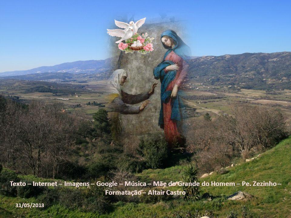 Texto – Internet – Imagens – Google – Música – Mãe do Grande do Homem – Pe. Zezinho – Formatação – Altair Castro