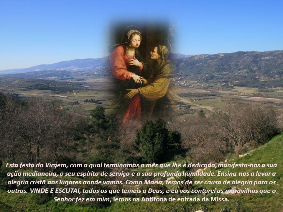 Esta festa da Virgem, com a qual terminamos o mês que lhe é dedicado, manifesta-nos a sua ação medianeira, o seu espírito de serviço e a sua profunda humildade.
