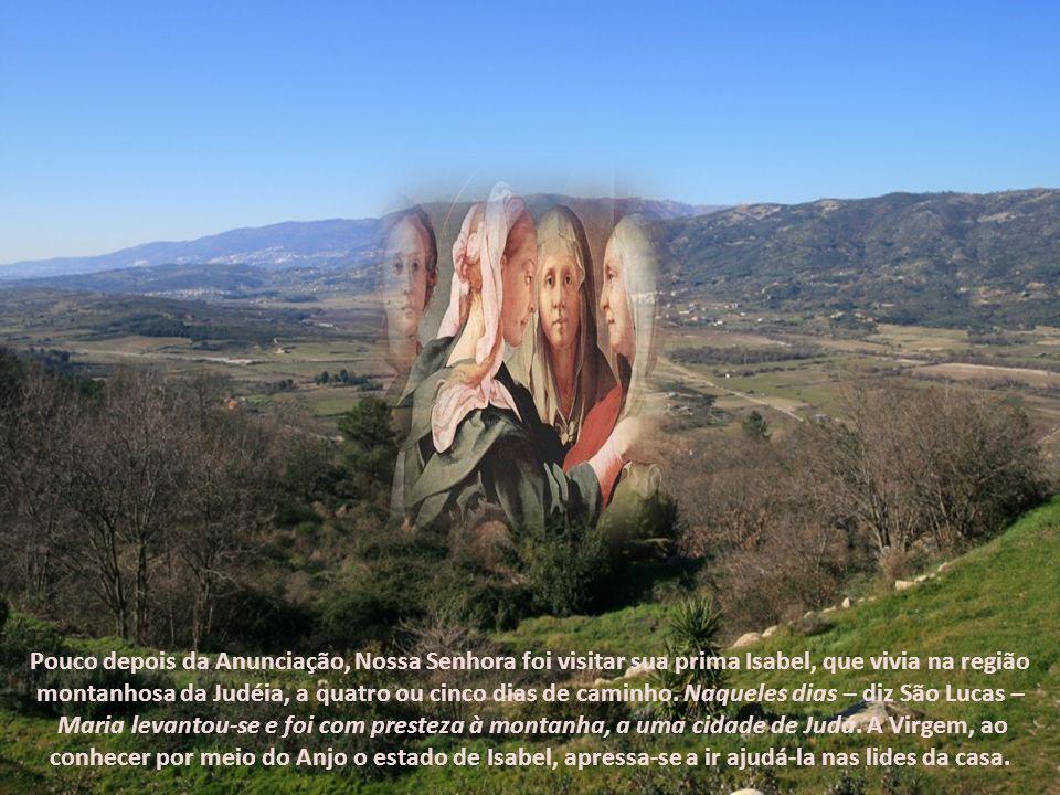 Pouco depois da Anunciação, Nossa Senhora foi visitar sua prima Isabel, que vivia na região montanhosa da Judéia, a quatro ou cinco dias de caminho. Naqueles dias – diz São Lucas – Maria levantou-se e foi com presteza à montanha, a uma cidade de Judá.
