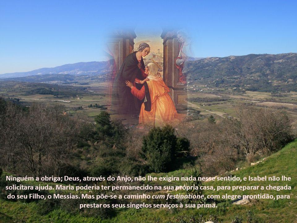 Ninguém a obriga; Deus, através do Anjo, não lhe exigira nada nesse sentido, e Isabel não lhe solicitara ajuda.