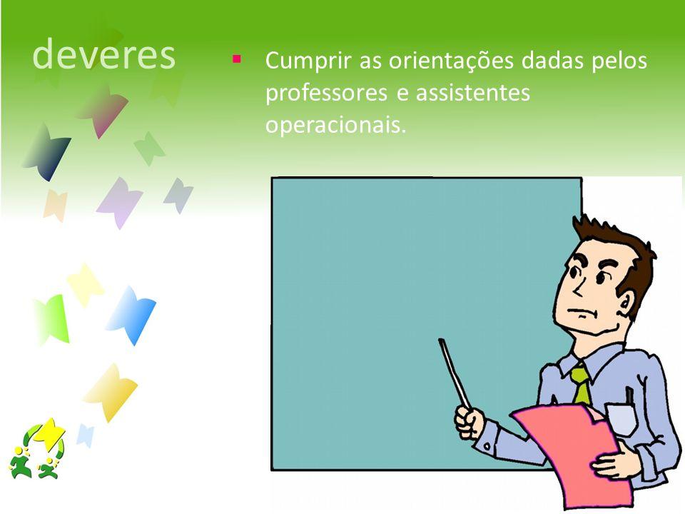 deveres Cumprir as orientações dadas pelos professores e assistentes operacionais.