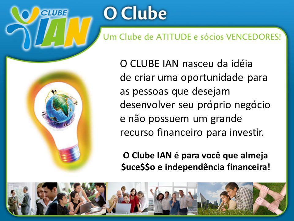 O Clube IAN é para você que almeja $uce$$o e independência financeira!