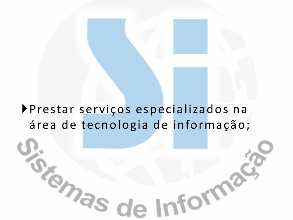 Prestar serviços especializados na área de tecnologia de informação;