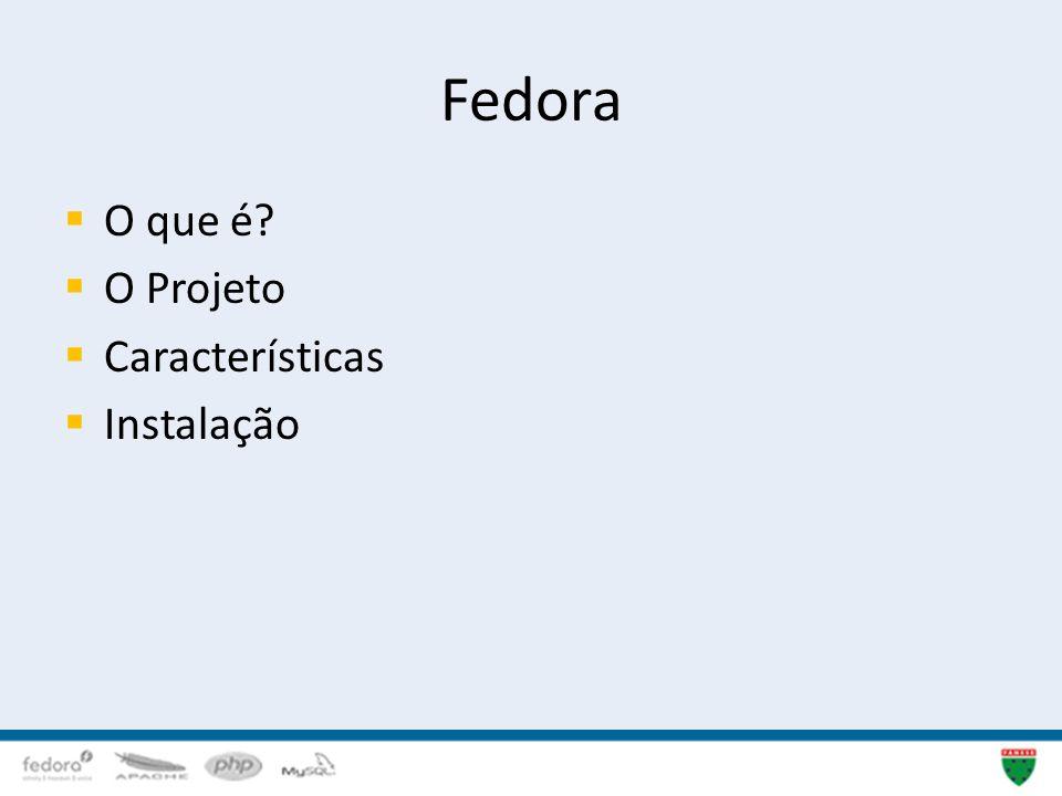 Fedora O que é O Projeto Características Instalação