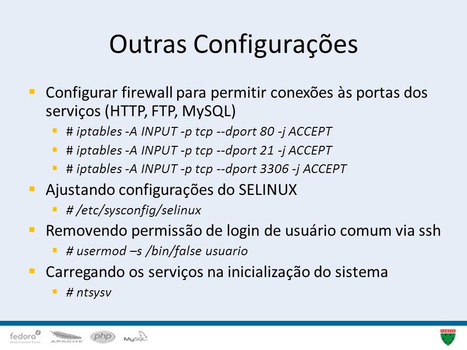 Outras Configurações Configurar firewall para permitir conexões às portas dos serviços (HTTP, FTP, MySQL)