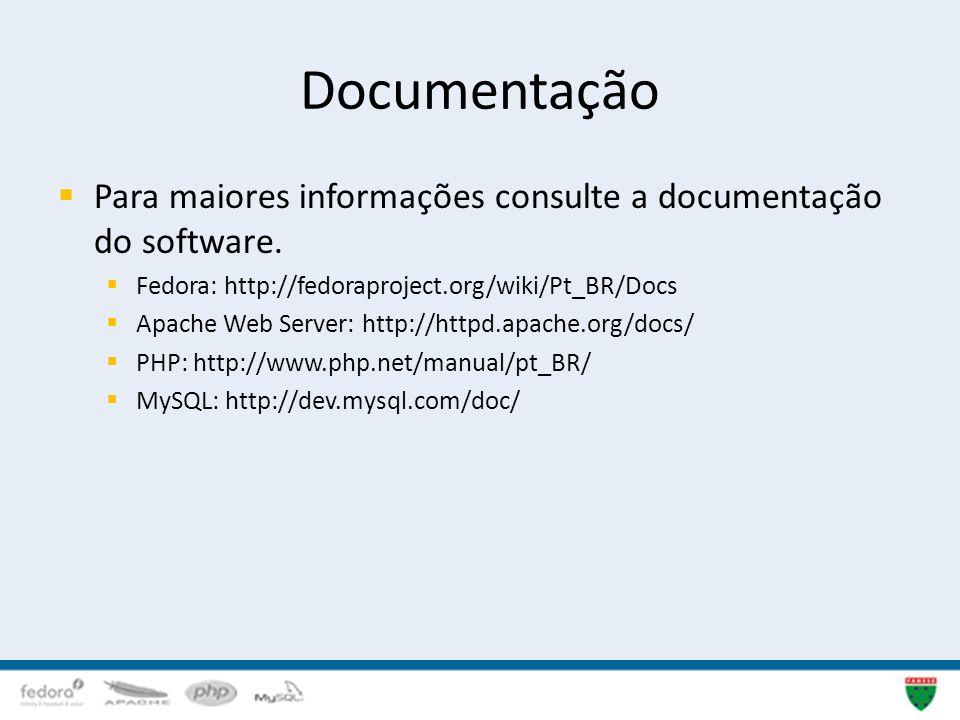 Documentação Para maiores informações consulte a documentação do software. Fedora: http://fedoraproject.org/wiki/Pt_BR/Docs.