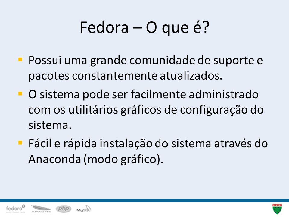 Fedora – O que é Possui uma grande comunidade de suporte e pacotes constantemente atualizados.