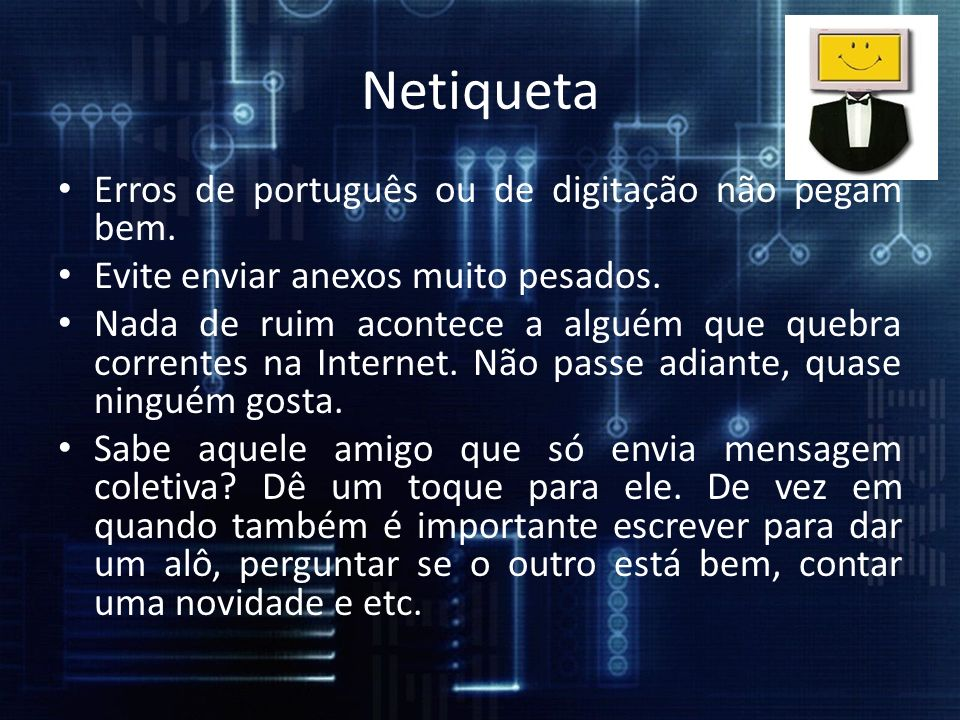 Netiqueta Erros de português ou de digitação não pegam bem.