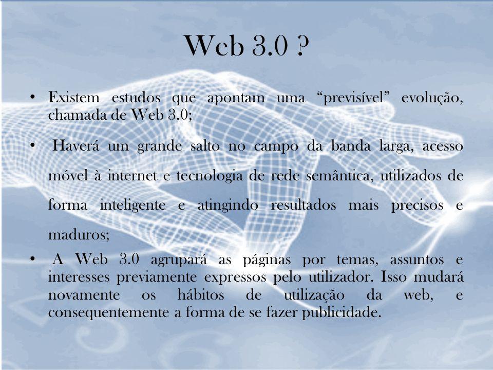 Web 3.0 Existem estudos que apontam uma previsível evolução, chamada de Web 3.0;