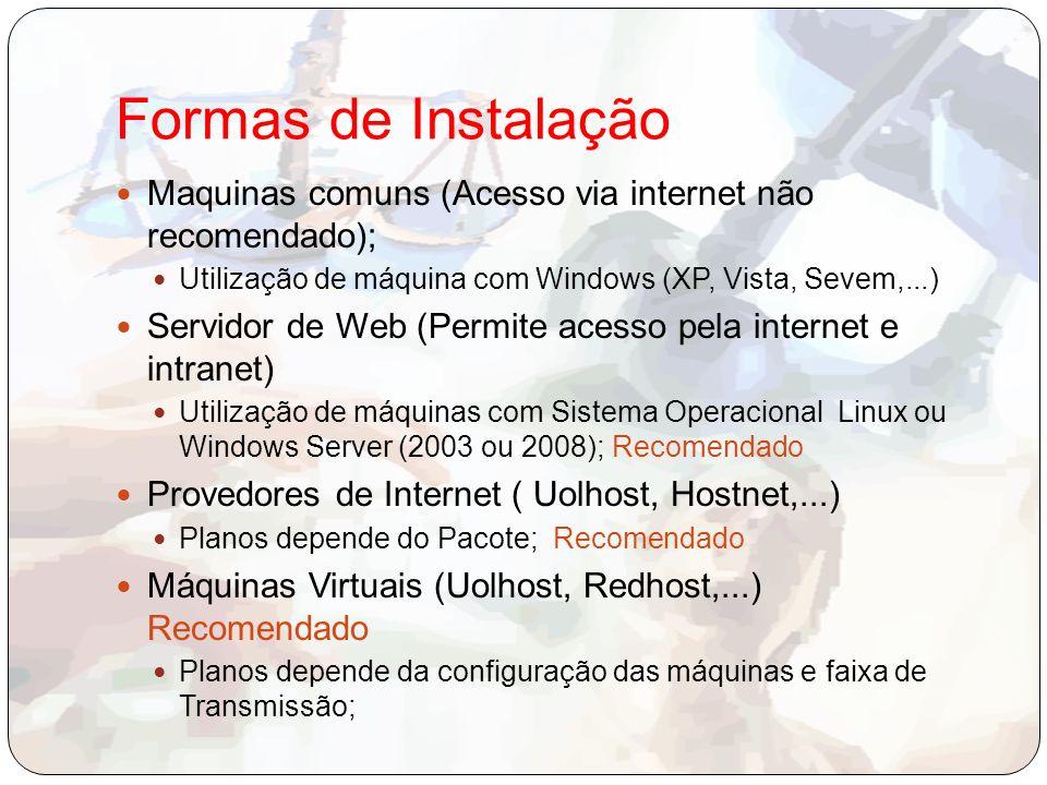 Formas de Instalação Maquinas comuns (Acesso via internet não recomendado); Utilização de máquina com Windows (XP, Vista, Sevem,...)