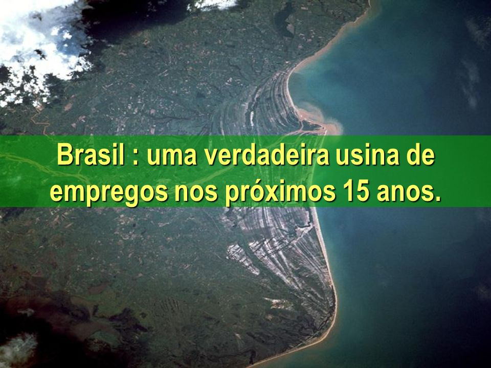 Brasil : uma verdadeira usina de empregos nos próximos 15 anos.