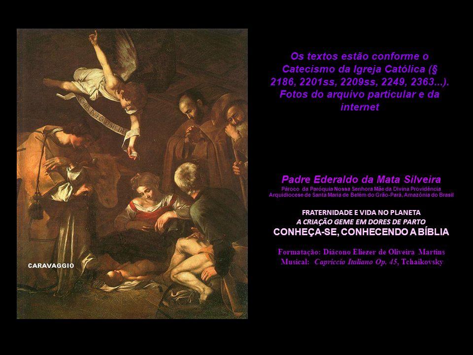 Os textos estão conforme o Catecismo da Igreja Católica (§ 2186, 2201ss, 2209ss, 2249, 2363...). Fotos do arquivo particular e da internet