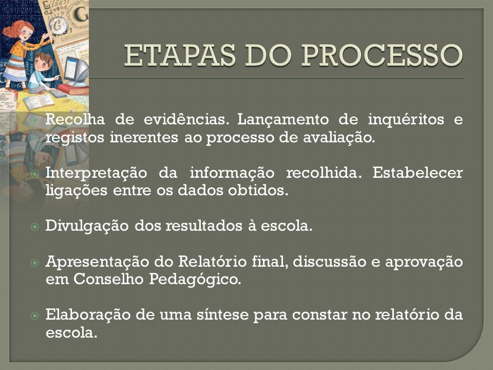ETAPAS DO PROCESSO Recolha de evidências. Lançamento de inquéritos e registos inerentes ao processo de avaliação.