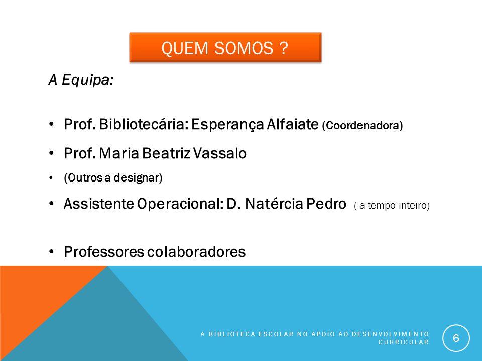 QUEM SOMOS A Equipa: Prof. Bibliotecária: Esperança Alfaiate (Coordenadora) Prof. Maria Beatriz Vassalo.