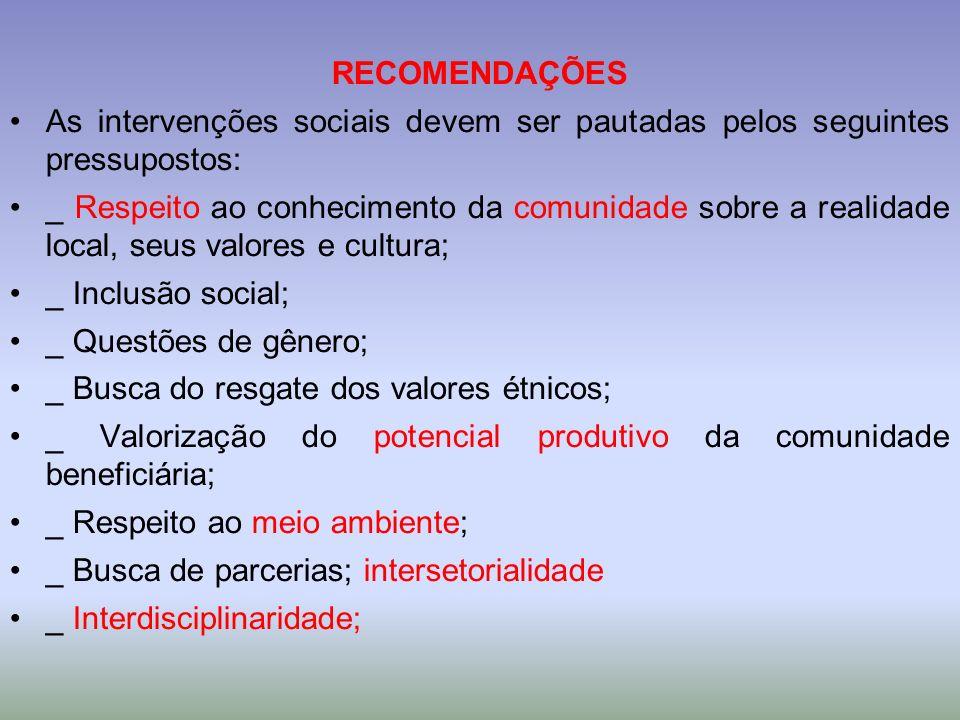 RECOMENDAÇÕES As intervenções sociais devem ser pautadas pelos seguintes pressupostos: