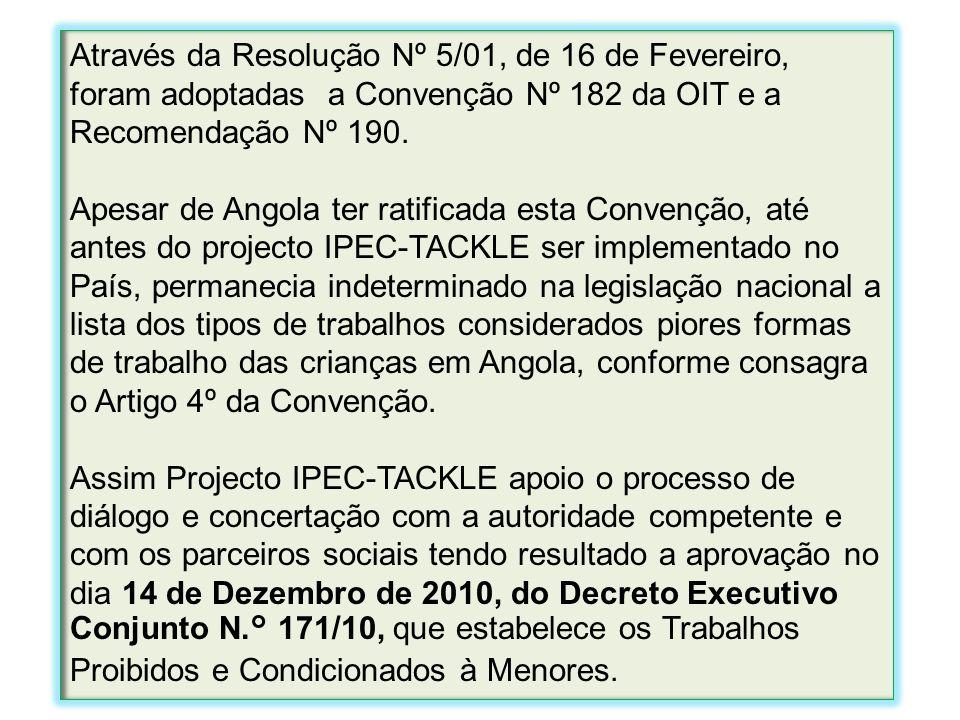 Através da Resolução Nº 5/01, de 16 de Fevereiro, foram adoptadas a Convenção Nº 182 da OIT e a Recomendação Nº 190.
