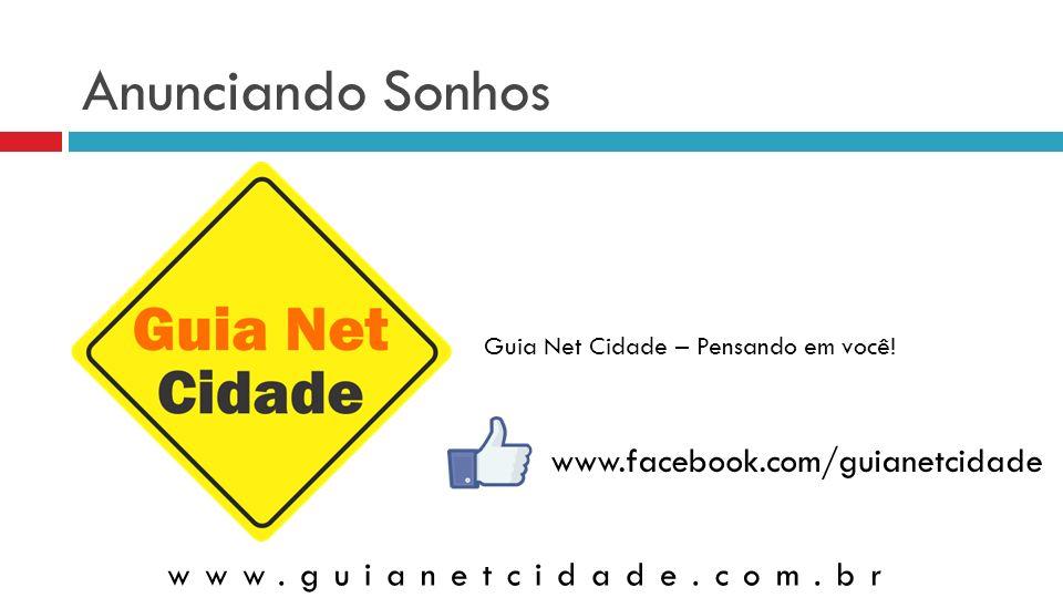 Anunciando Sonhos www.facebook.com/guianetcidade