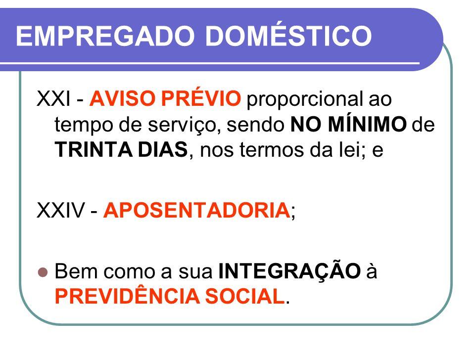 EMPREGADO DOMÉSTICO XXI - AVISO PRÉVIO proporcional ao tempo de serviço, sendo NO MÍNIMO de TRINTA DIAS, nos termos da lei; e.