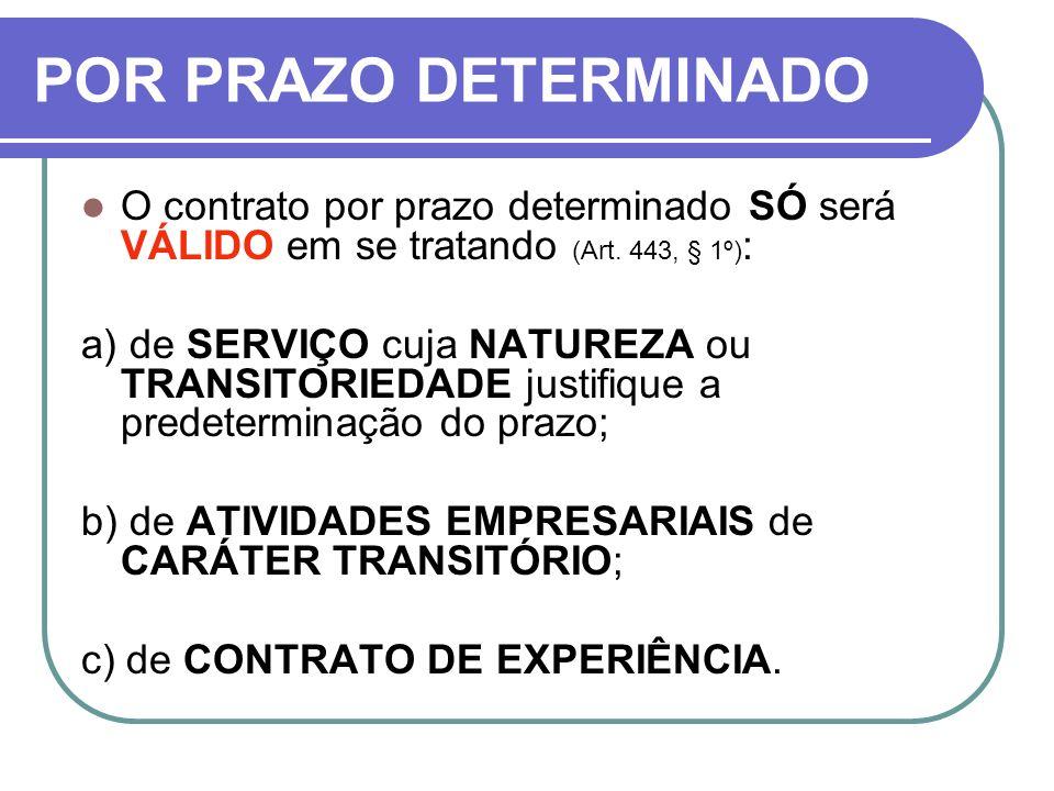 POR PRAZO DETERMINADO O contrato por prazo determinado SÓ será VÁLIDO em se tratando (Art. 443, § 1º):