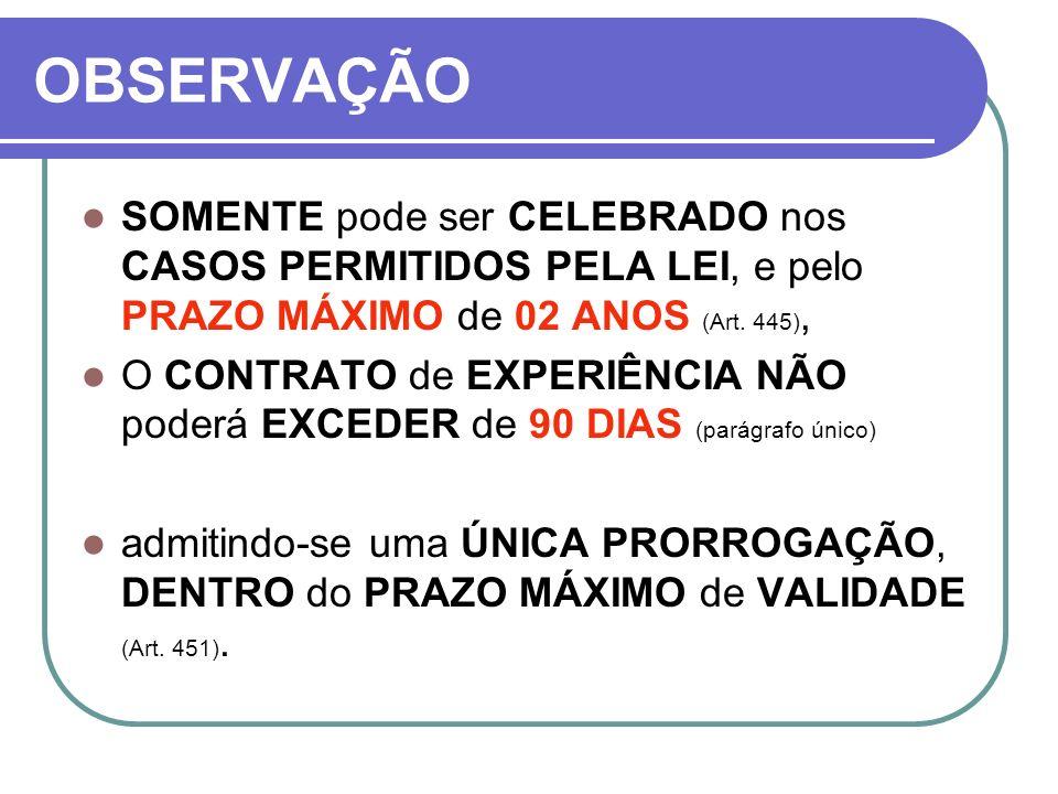 OBSERVAÇÃO SOMENTE pode ser CELEBRADO nos CASOS PERMITIDOS PELA LEI, e pelo PRAZO MÁXIMO de 02 ANOS (Art. 445),