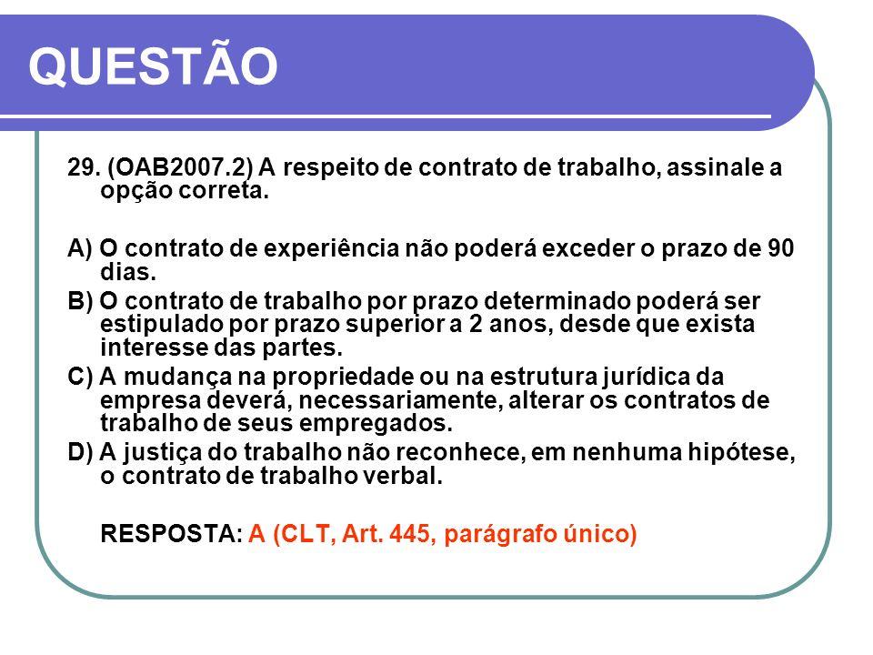 QUESTÃO 29. (OAB2007.2) A respeito de contrato de trabalho, assinale a opção correta.