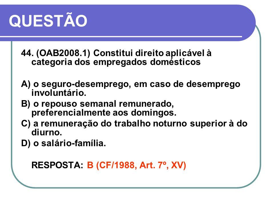 QUESTÃO 44. (OAB2008.1) Constitui direito aplicável à categoria dos empregados domésticos.